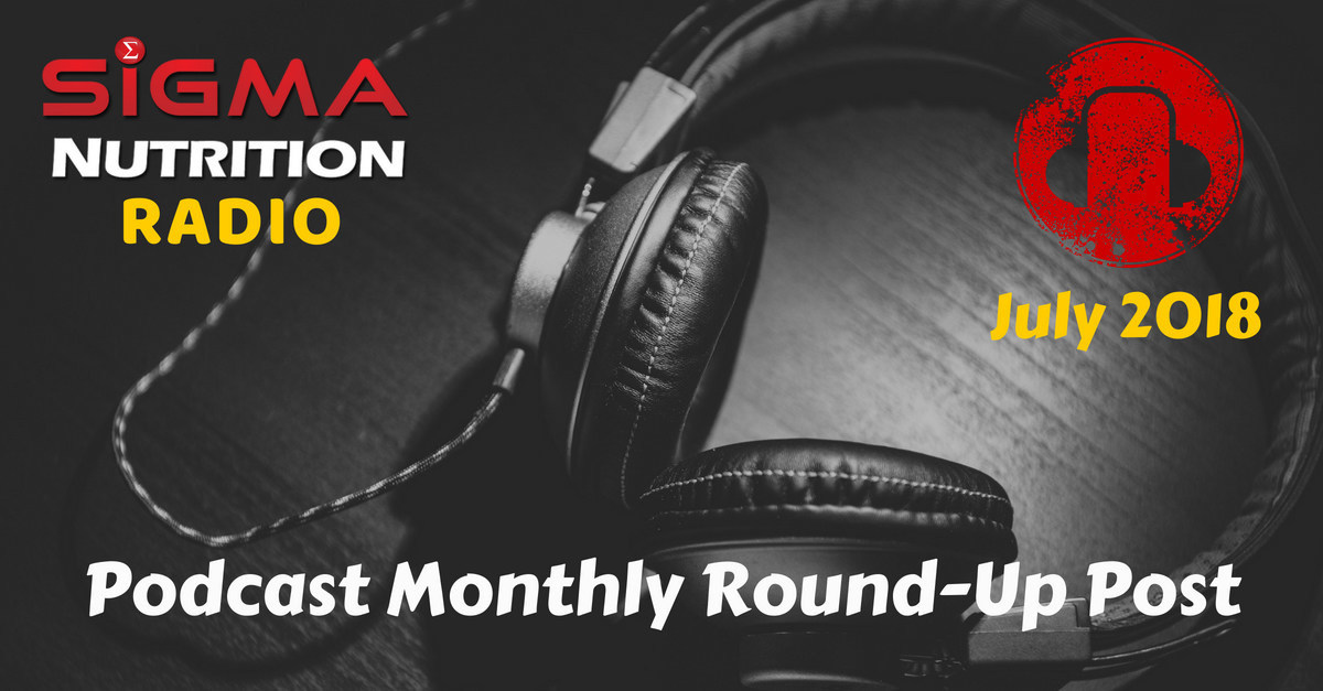 July 2018 – Podcast Round-up Post | Sigma Nutrition